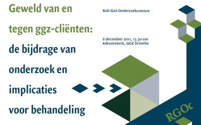 """6 december 2011:  Symposium RGOc """"Geweld van en tegen ggz-cliënten: de bijdrage van onderzoek en implicaties voor behandeling"""""""
