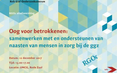 12-12-2017: RGOc studiemiddag: Oog voor betrokkenen: samenwerken met en ondersteunen van naasten van mensen in zorg bij de ggz