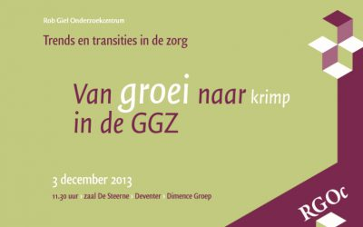 "3 december 2013: RGOc symposium ""Van groei naar krimp in de GGZ – Trends en transities in de zorg"""
